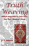Truth Weaving: Biblical Integration for God's Glory and Their Abundant Living