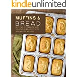 Muffins & Bread: A Bread Cookbook with Delicious Bread Recipes and Muffin Recipes (2nd Edition)