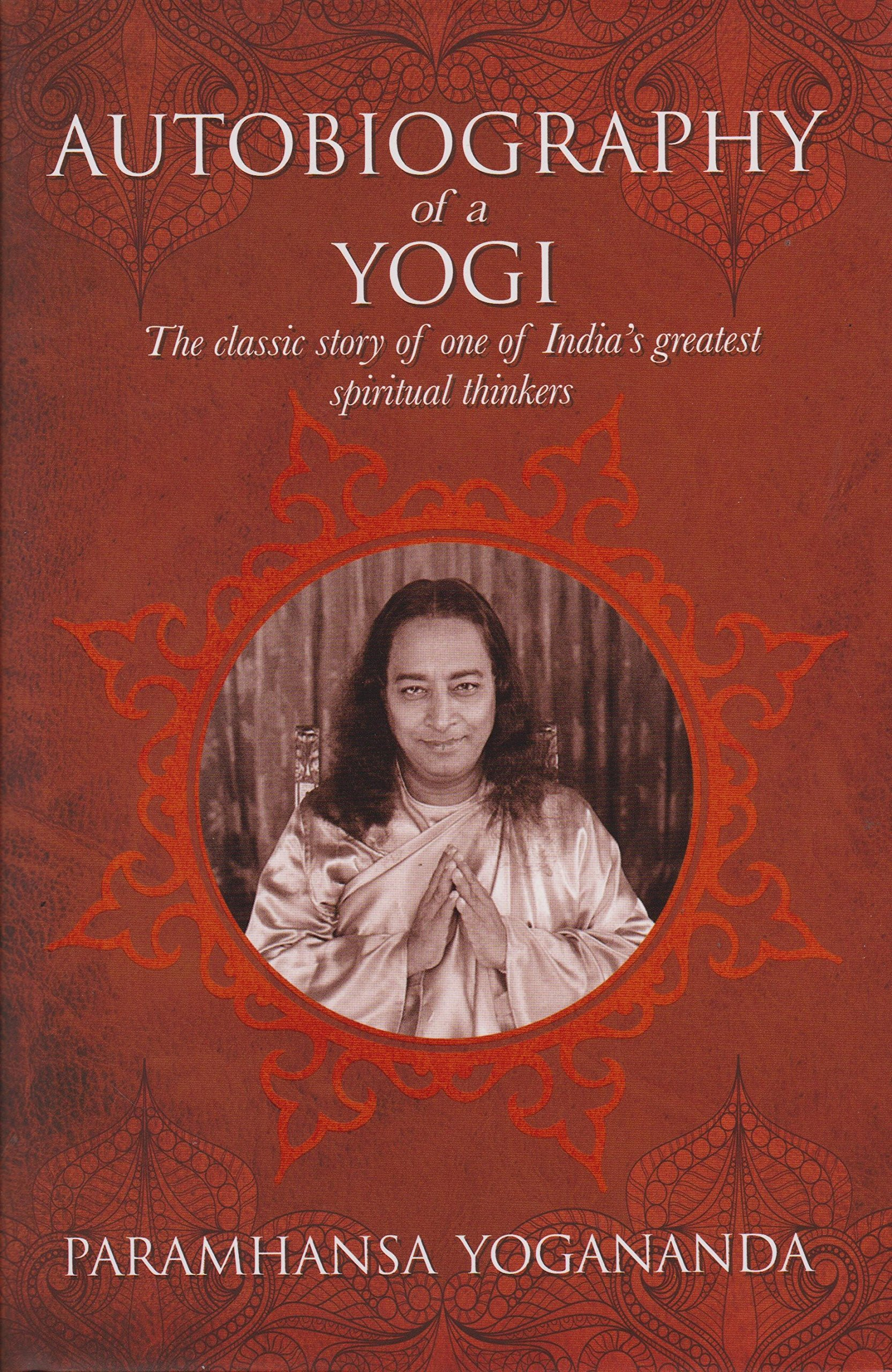 The Autobiography of a Yogi: The Classic Story of One of India's Greatest  Spiritual Thinkers: Paramahansa Yogananda: 9781785995026: Amazon.com: Books