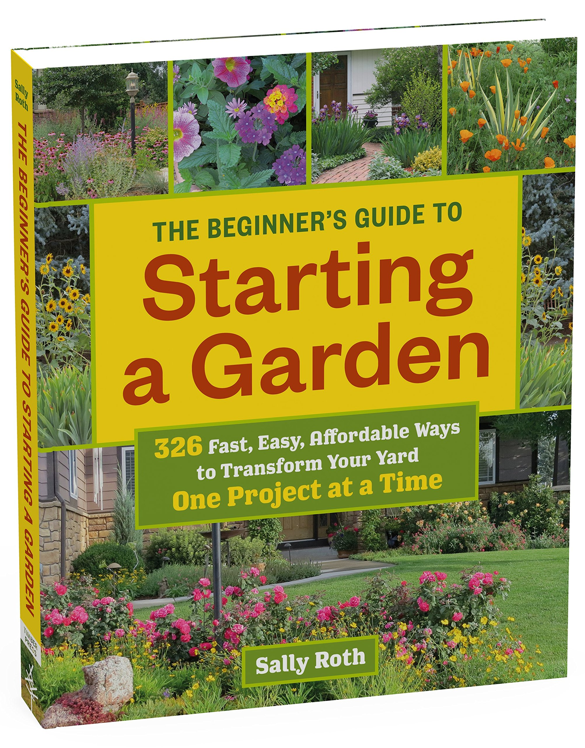 The Beginneru0027s Guide To Starting A Garden: 326 Fast, Easy, Affordable Ways  To Transform Your Yard One Project At A Time: Sally Roth: 9781604696745: ...