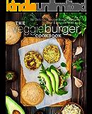 The Veggie Burger Coobkook: 50 Delicious Veggie Burger Recipes That Everyone Will Love