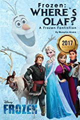 Frozen: Where's Olaf?: A Frozen Fanfiction (Disney Frozen, Disney Books, Children Books, Disney Princess) Kindle Edition