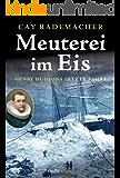 Meuterei im Eis - Henry Hudsons letzte Fahrt (Kindle Single)