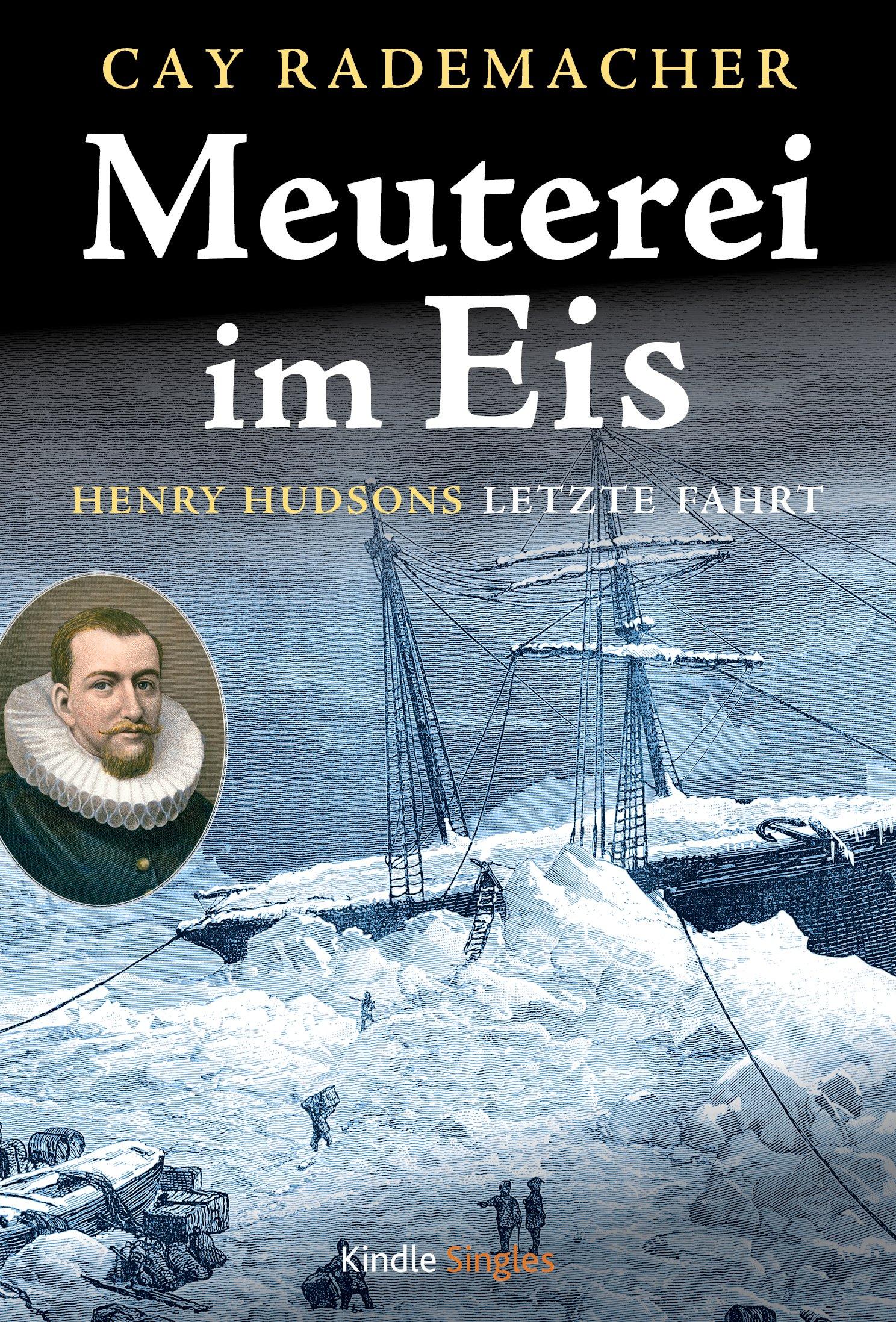 Meuterei im Eis - Henry Hudsons letzte Fahrt (Kindle Single) (German Edition) por Cay Rademacher
