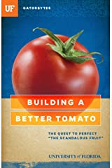 "Building a Better Tomato: The Quest to Perfect ""The Scandalous Fruit"" Kindle Edition"