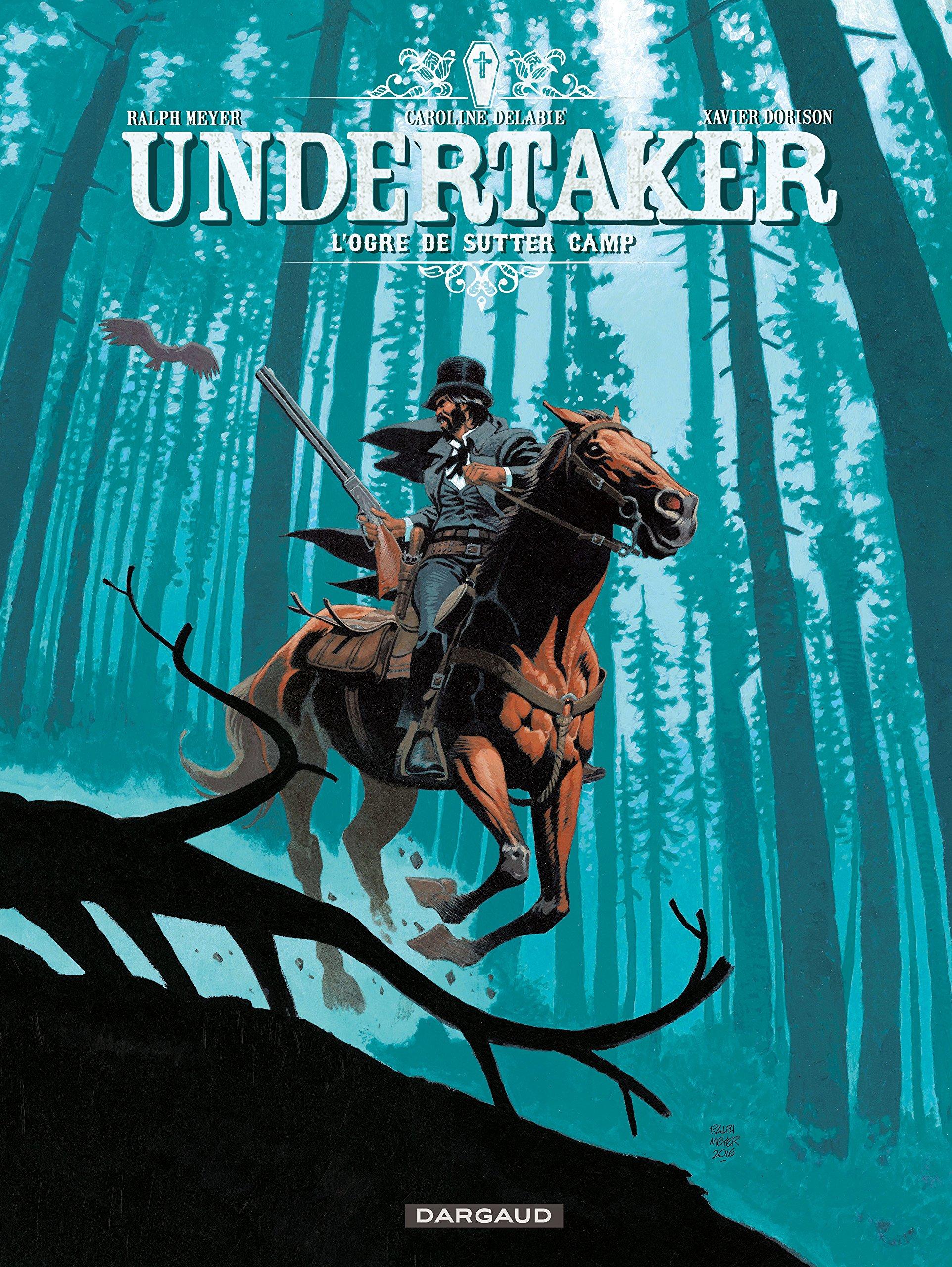 Undertaker - tome 3 - L'Ogre de Sutter Camp Relié – 27 janvier 2017 Dorison Xavier Meyer Ralph Dargaud 2505065381