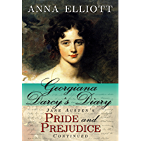 Georgiana Darcy's Diary: Jane Austen's Pride and Prejudice continued (Pride and Prejudice Chronicles Book 1)