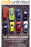 The Insider's Guide to Where and How to Buy a Car: Strike a Deal at the Dealership