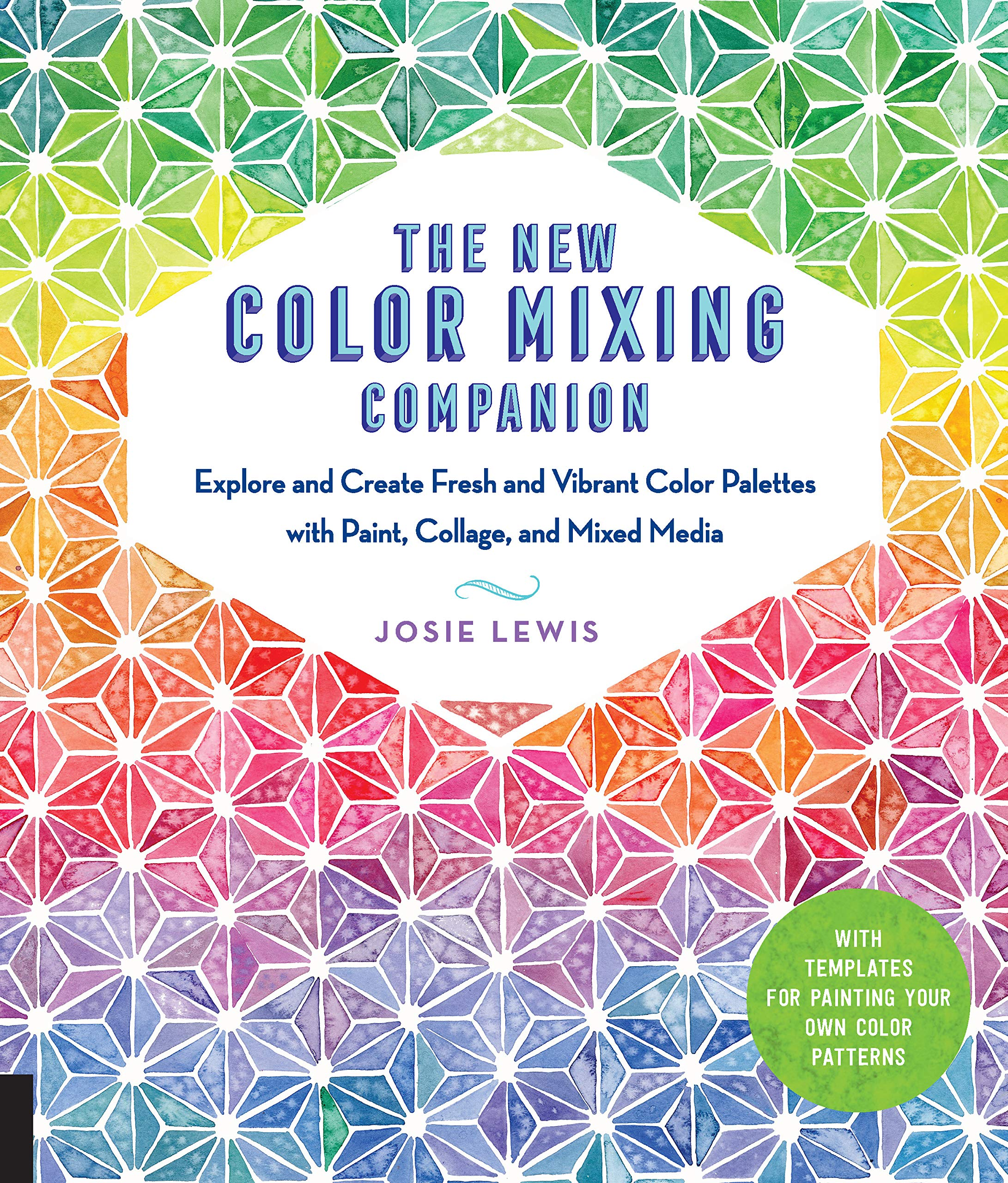 The New Color Mixing Companion: Explore and Create Fresh and Vibrant Color Palettes with Paint Collage and Mixed Media--With Templates for Painting Your Own Color Patterns
