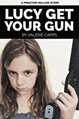 LUCY GET YOUR GUN: A Proctor Hollow Story