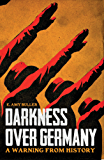 Darkness Over Germany: A Warning From History