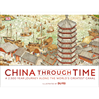 China Through Time: A 2,500 Year Journey along the World's Greatest Canal