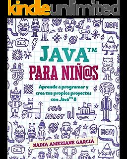 Java para niños: Aprende a programar y crea tus propios proyectos con Java 8.