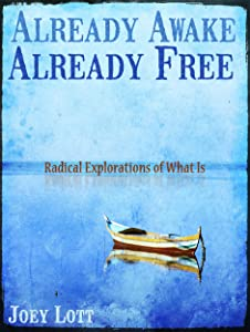 Already Awake Already Free: Radical Non-Dual Explorations of What Is