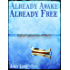 Already Awake Already Free: Radical Non-Dual Explorations of What Is
