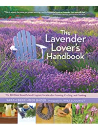 The Lavender Lover's Handbook: The 100 Most Beautiful and Fragrant Varieties for Growing, Crafting, and Cooking