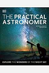 The Practical Astronomer: Explore the Wonders of the Night Sky Paperback