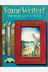 Some Writer!: The Story of E. B. White Kindle Edition