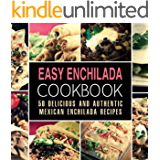Easy Enchilada Cookbook: 50 Delicious and Authentic Mexican Enchilada Recipes (2nd Edition)