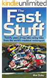 The Fast Stuff: Twenty years of top bike racing tales from the world's maddest motorsport