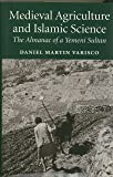 Medieval Agriculture and Islamic Science: The Almanac of a Yemeni Sultan (Publications on the Near East)