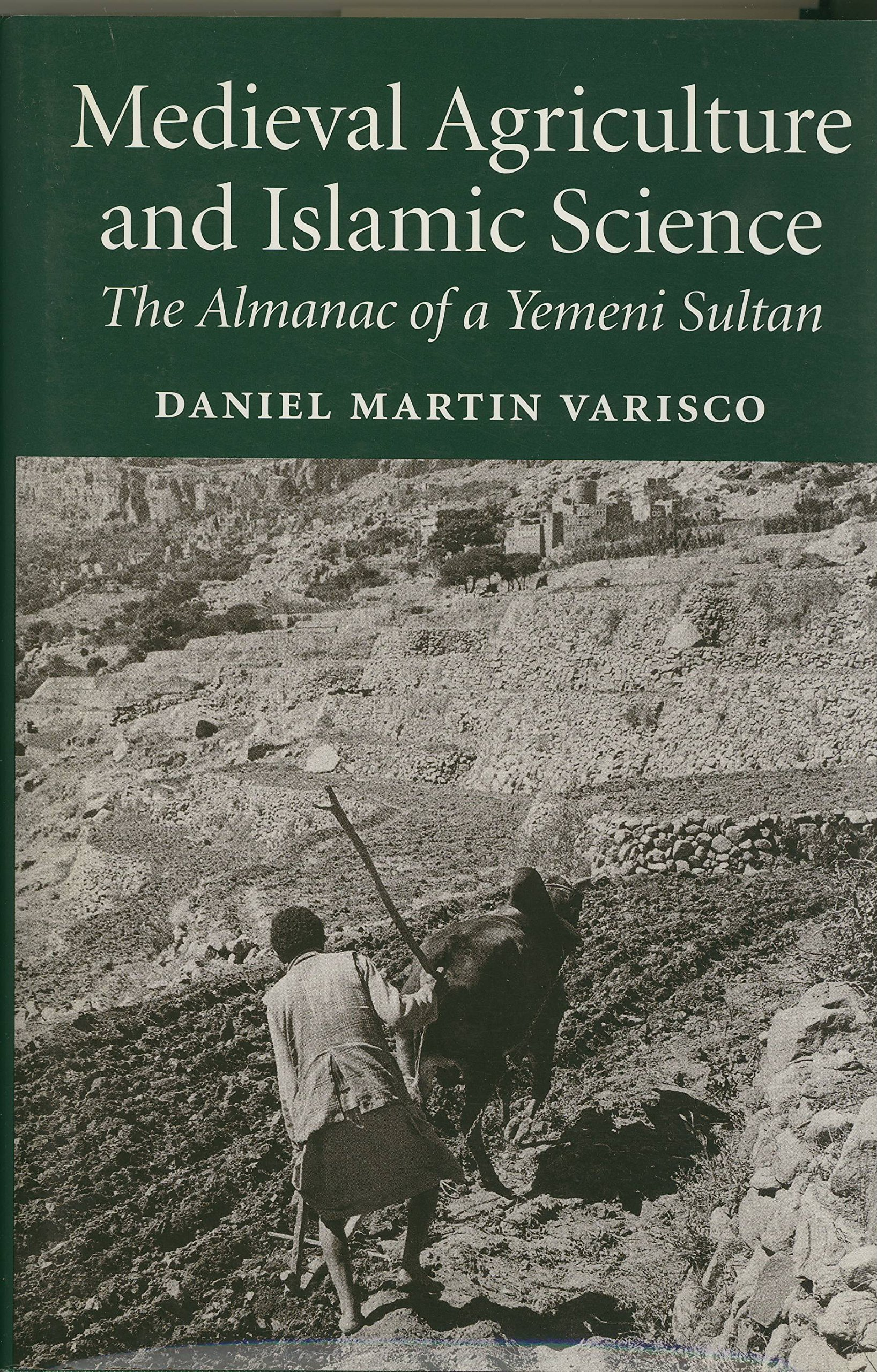 Medieval Agriculture and Islamic Science: The Almanac of a Yemeni Sultan (Publications on the Near East) por Daniel Martin Varisco