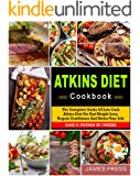 Atkins Diet Cookbook: The Complete Guide Of Low Carb Atkins Diet For Fast Weight Loss, Regain Confidence And Better Your Life, Lose 21 Pounds In 3 Weeks( Ketogenic Diet, Low Carb Diet, Keto Diet)