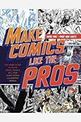 Make Comics Like the Pros: The Inside Scoop on How to Write, Draw, and Sell Your Comic Books and Graphic Novels Paperback
