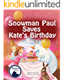 Children's Books: Snowman Paul Save Kate's Birthday (Fun Rhyming Picture Book about Sibling Relations), Beginner Readers ages 3-8, Bedtime Story, Kids books about birthdays, (Snowman Paul Series, 3)
