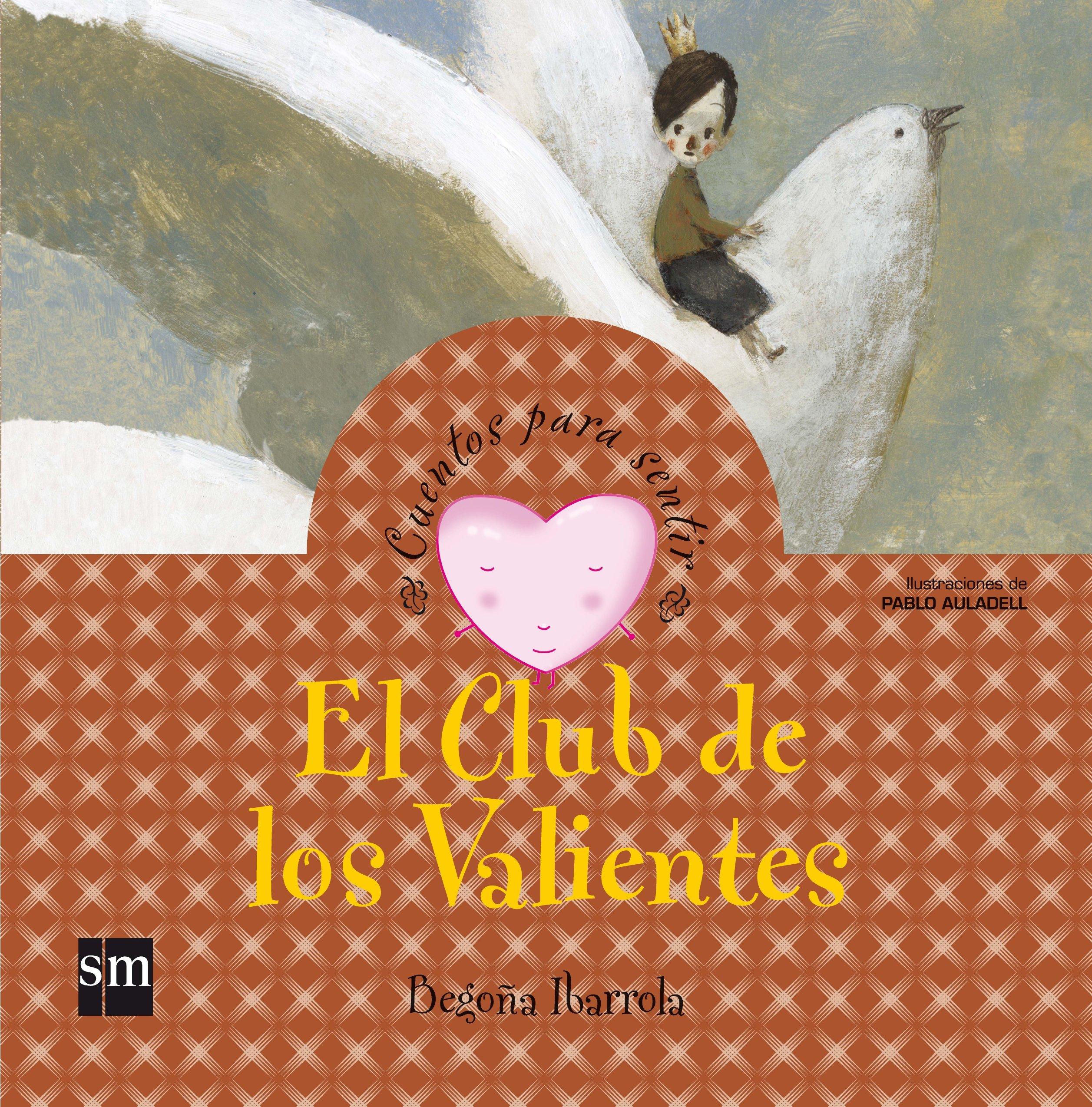 El Club de los Valientes (Cuentos para sentir): Amazon.es: Begoña Ibarrola,  Pablo Auladell Pérez: Libros
