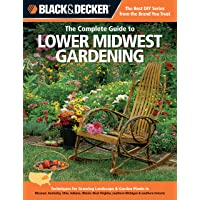 Black & Decker The Complete Guide to Lower Midwest Gardening: Techniques for Growing Landscape & Garden Plants in Missouri, Kentucky, Ohio, Indiana, Illinois, West Virginia, southern Michigan & southern Ontario