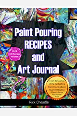 Fluid Art Recipes and Art Journal: Over 100 Paint Pouring Mixtures Kindle Edition