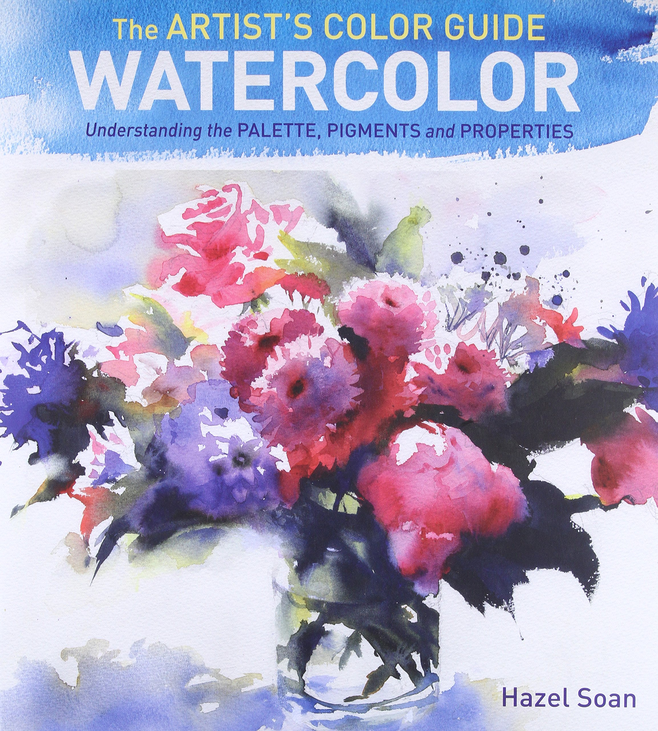 Watercolor artist magazine customer service - The Artist S Color Guide Watercolor Understanding Palette Pigments And Properties Hazel Soan 0035313660405 Amazon Com Books