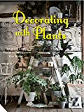 Decorating with Plants: The Art of Using Plants to Transform Your Home
