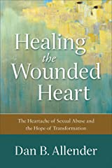 Healing the Wounded Heart: The Heartache of Sexual Abuse and the Hope of Transformation Kindle Edition