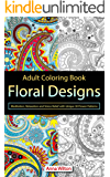 Floral Designs: Meditation, Relaxation and Stress Relief with Unique 30 Flower Patterns (English Edition)