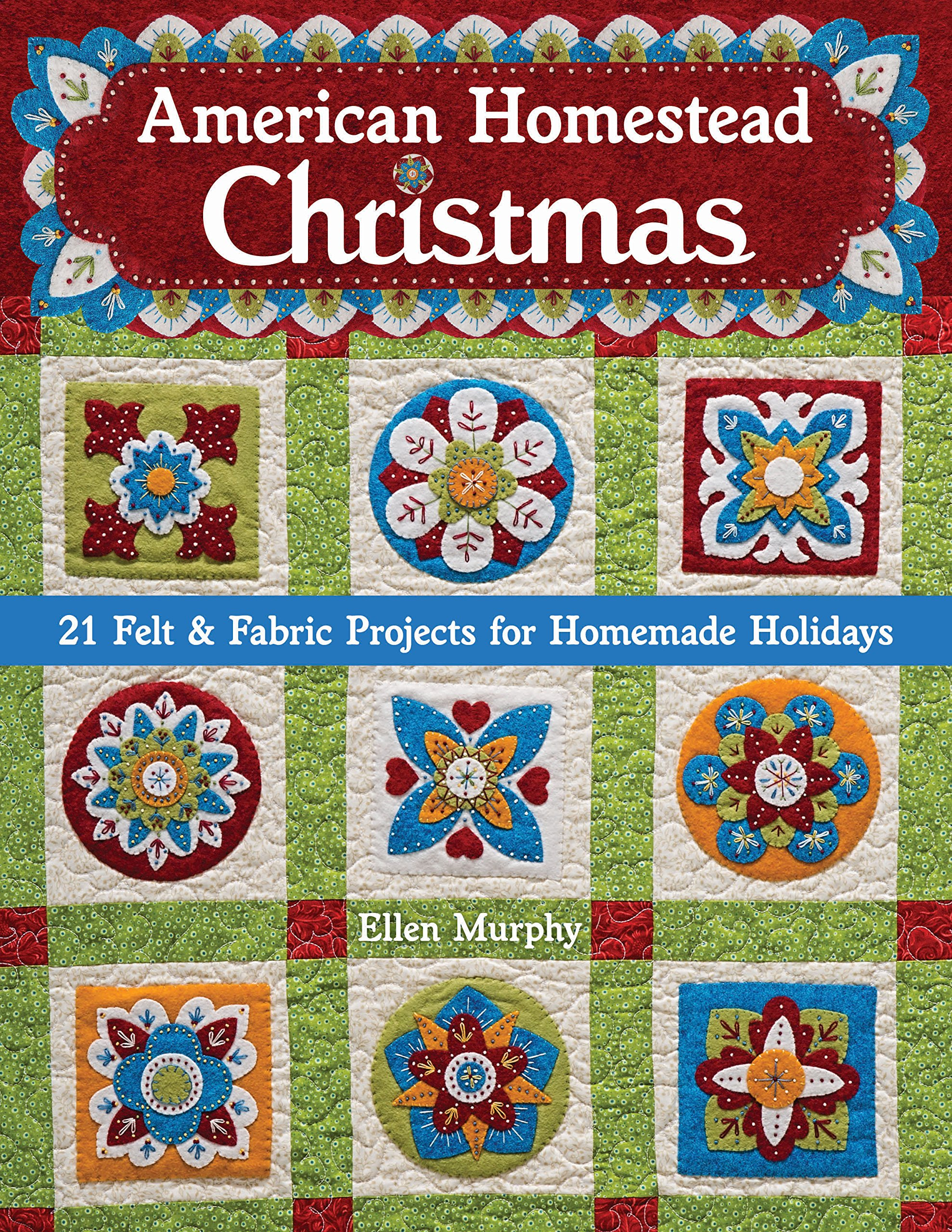 Read Online American Homestead Christmas: 21 Felt & Fabric Projects for Homemade Holidays pdf