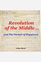 Revolution of the Middle. and the Pursuit of Happiness