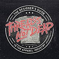 Thread's Not Dead: The Designer's Guide to the Apparel Industry