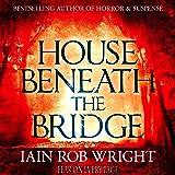 House Beneath the Bridge: A Horror Novel