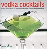 Vodka Cocktails: Over 50 Classic Mixes for Every Occasion, Shown in 100 Stunning Photographs