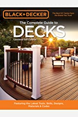 Black & Decker The Complete Guide to Decks 6th edition: Featuring the latest tools, skills, designs, materials & codes (Black & Decker Complete Guide) Kindle Edition