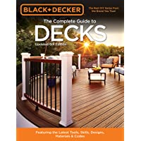 The Complete Guide to Decks (Black & Decker): Featuring the latest tools, skills, designs, materials & codes