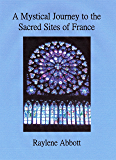 A Mystical Journey to the Sacred Sites of France