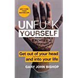 Unfu*k Yourself: Get Out of Your Head and into Your Life (Unfu*k Yourself series)