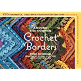 Around the Corner Crochet Borders: 150 Colorful, Creative Edging Designs with Charts and Instructions for Turning the Corner