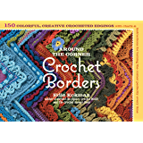 Around the Corner Crochet Borders: 150 Colorful, Creative Edging Designs with Charts and Instructions for Turning the Corner Perfectly Every Time