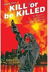 Kill Or Be Killed Vol. 3 Kindle Edition