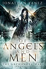 Of Angels and Men (The Archangel Wars Book 1) Kindle Edition