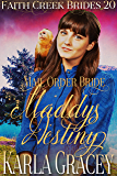 Mail Order Bride - Maddy's Destiny: Clean and Wholesome Historical Western Cowboy Inspirational Romance (Faith Creek Brides Book 20)